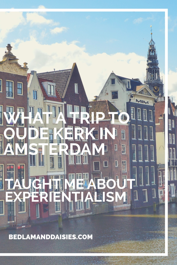 What a trip to Oude Kerk in Amsterdam taught me about Experientialism